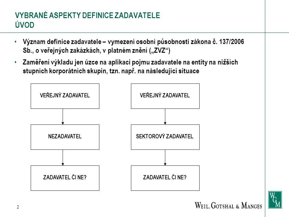 2 VYBRANÉ ASPEKTY DEFINICE ZADAVATELE ÚVOD Význam definice zadavatele – vymezení osobní působnosti zákona č. 137/2006 Sb., o veřejných zakázkách, v pl