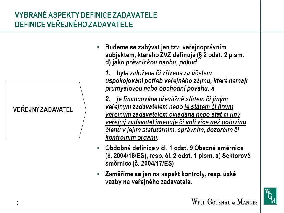 3 VYBRANÉ ASPEKTY DEFINICE ZADAVATELE DEFINICE VEŘEJNÉHO ZADAVATELE Budeme se zabývat jen tzv. veřejnoprávním subjektem, kterého ZVZ definuje (§ 2 ods