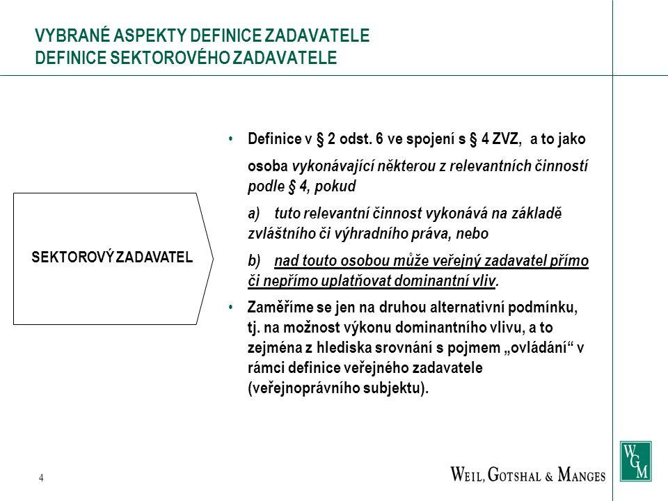 4 VYBRANÉ ASPEKTY DEFINICE ZADAVATELE DEFINICE SEKTOROVÉHO ZADAVATELE Definice v § 2 odst.