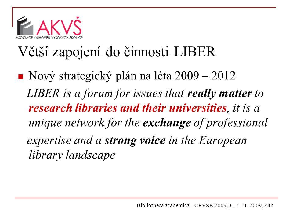 Bibliotheca academica – CPVŠK 2009, 3.–4. 11. 2009, Zlín Větší zapojení do činnosti LIBER Nový strategický plán na léta 2009 – 2012 LIBER is a forum f