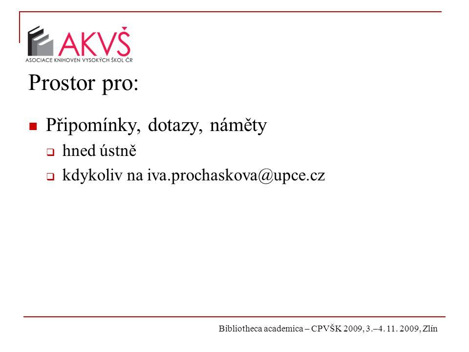 Bibliotheca academica – CPVŠK 2009, 3.–4. 11. 2009, Zlín Prostor pro: Připomínky, dotazy, náměty  hned ústně  kdykoliv na iva.prochaskova@upce.cz