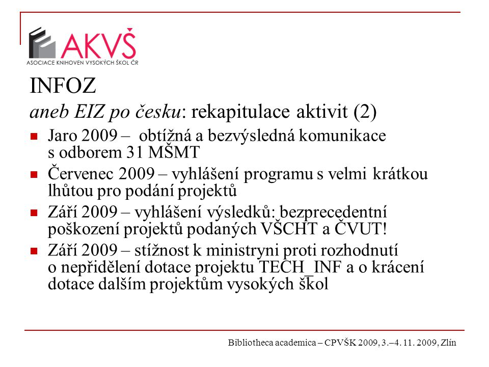 Bibliotheca academica – CPVŠK 2009, 3.–4. 11. 2009, Zlín INFOZ aneb EIZ po česku: rekapitulace aktivit (2) Jaro 2009 – obtížná a bezvýsledná komunikac