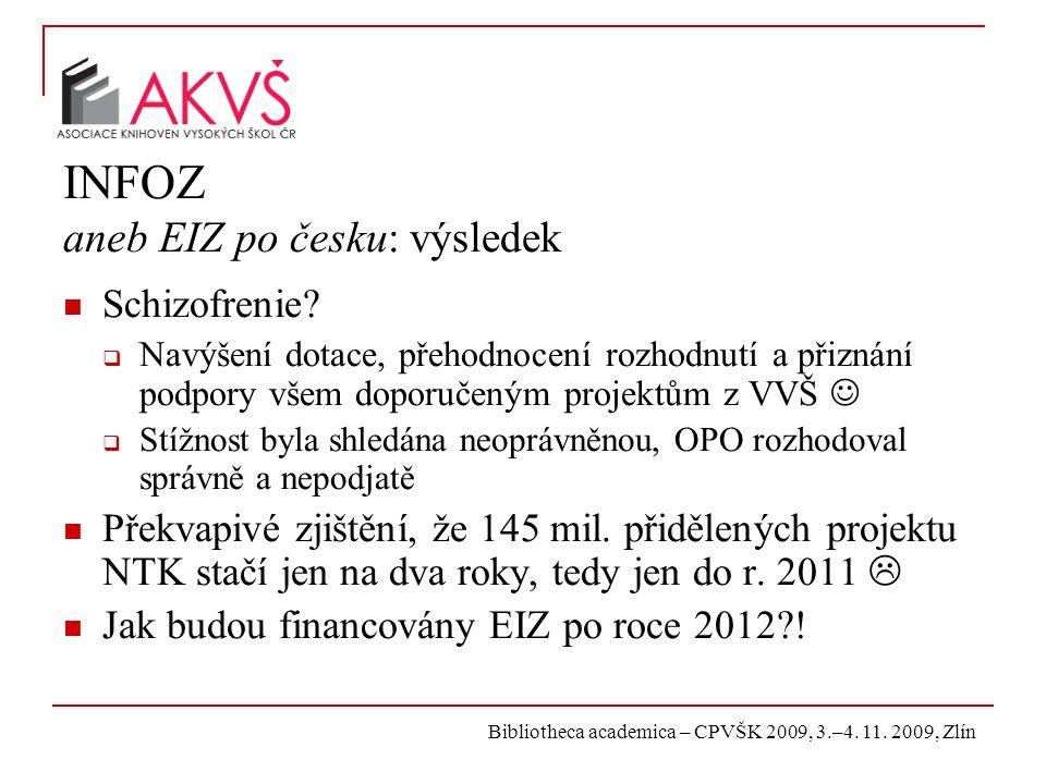 Bibliotheca academica – CPVŠK 2009, 3.–4. 11. 2009, Zlín INFOZ aneb EIZ po česku: výsledek Schizofrenie?  Navýšení dotace, přehodnocení rozhodnutí a