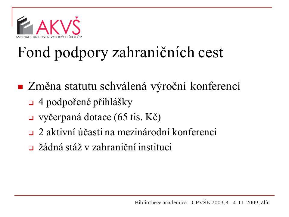 Bibliotheca academica – CPVŠK 2009, 3.–4. 11. 2009, Zlín Fond podpory zahraničních cest Změna statutu schválená výroční konferencí  4 podpořené přihl