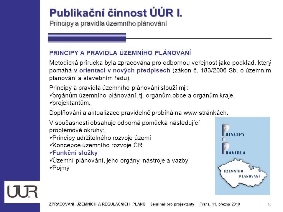 Publikační činnost ÚÚR I. Principy a pravidla územního plánování 16 PRINCIPY A PRAVIDLA ÚZEMNÍHO PLÁNOVÁNÍ Metodická příručka byla zpracována pro odbo
