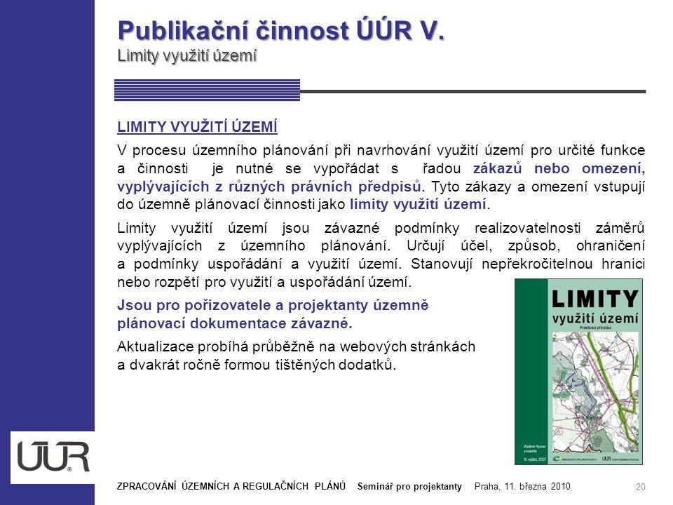 Publikační činnost ÚÚR V. Limity využití území 20 LIMITY VYUŽITÍ ÚZEMÍ V procesu územního plánování při navrhování využití území pro určité funkce a č