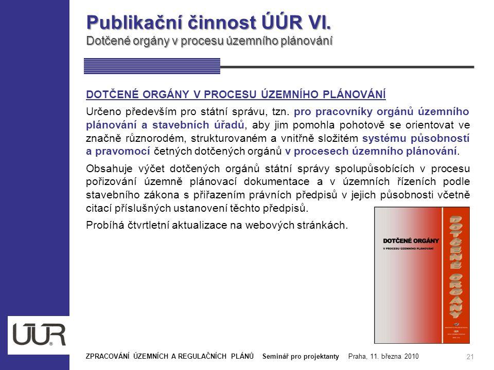 Publikační činnost ÚÚR VI. Dotčené orgány v procesu územního plánování 21 DOTČENÉ ORGÁNY V PROCESU ÚZEMNÍHO PLÁNOVÁNÍ Určeno především pro státní sprá