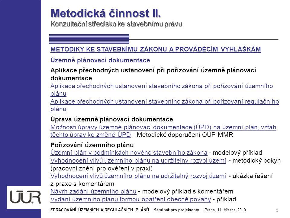 Metodická činnost II. Konzultační středisko ke stavebnímu právu 5 ZPRACOVÁNÍ ÚZEMNÍCH A REGULAČNÍCH PLÁNŮ Seminář pro projektanty Praha, 11. března 20
