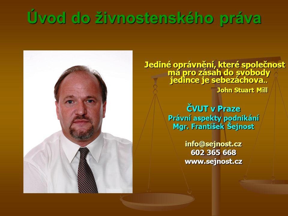 Úvod do živnostenského práva Úvod do živnostenského práva Jediné oprávnění, které společnost má pro zásah do svobody jedince je sebezáchova.. John Stu