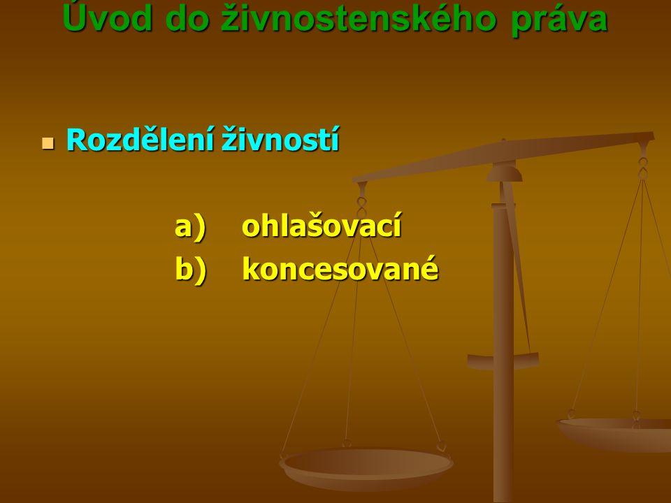 Úvod do živnostenského práva Úvod do živnostenského práva Rozdělení živností Rozdělení živností a)ohlašovací b)koncesované