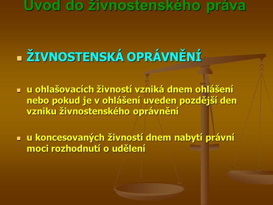 Úvod do živnostenského práva Úvod do živnostenského práva ŽIVNOSTENSKÁ OPRÁVNĚNÍ ŽIVNOSTENSKÁ OPRÁVNĚNÍ u ohlašovacích živností vzniká dnem ohlášení n