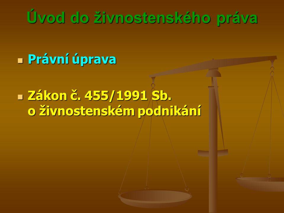 Úvod do živnostenského práva Úvod do živnostenského práva Právní úprava Právní úprava Zákon č. 455/1991 Sb. o živnostenském podnikání Zákon č. 455/199