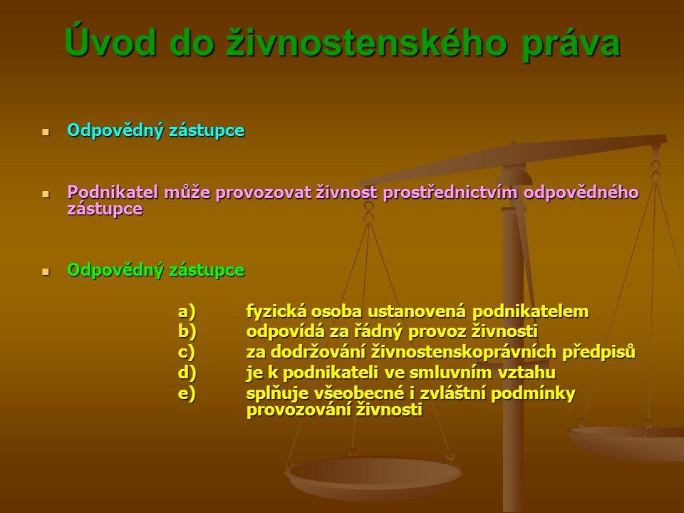 Úvod do živnostenského práva Úvod do živnostenského práva Odpovědný zástupce Odpovědný zástupce Podnikatel může provozovat živnost prostřednictvím odp
