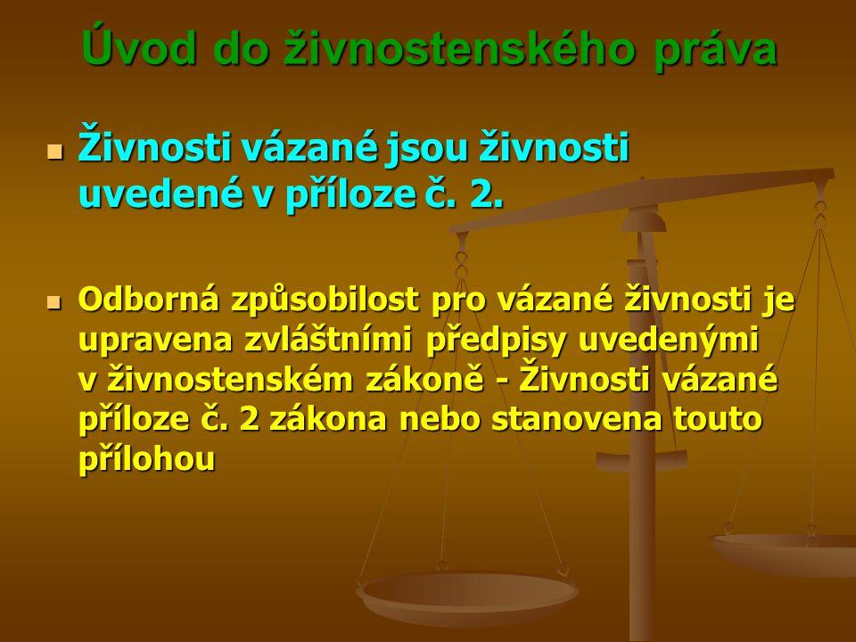 Úvod do živnostenského práva Živnosti vázané jsou živnosti uvedené v příloze č. 2. Živnosti vázané jsou živnosti uvedené v příloze č. 2. Odborná způso
