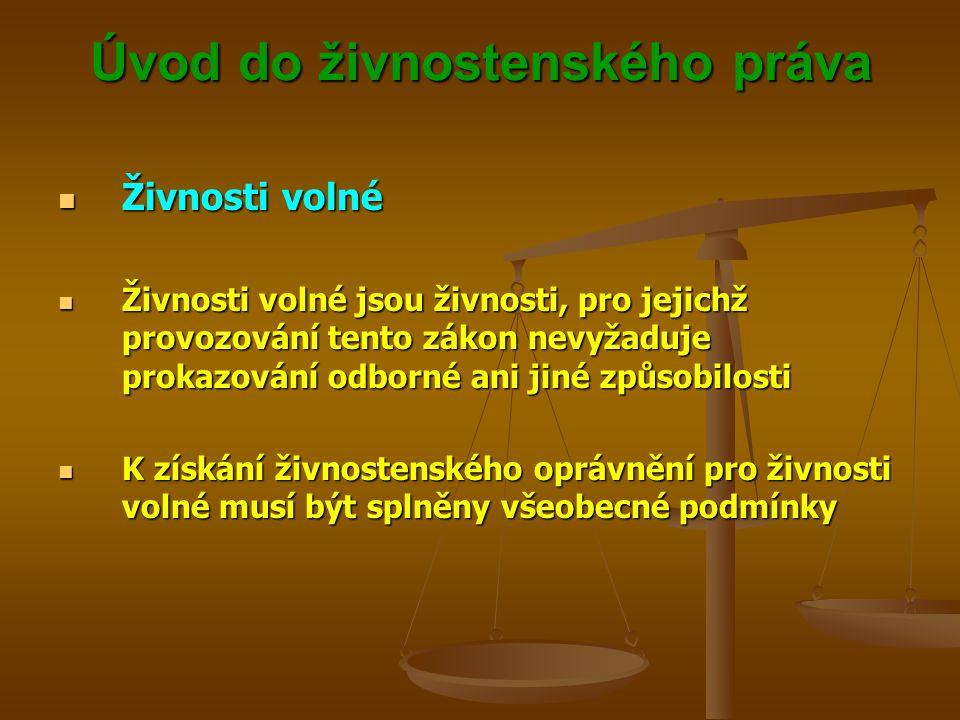Úvod do živnostenského práva Živnosti volné Živnosti volné Živnosti volné jsou živnosti, pro jejichž provozování tento zákon nevyžaduje prokazování od