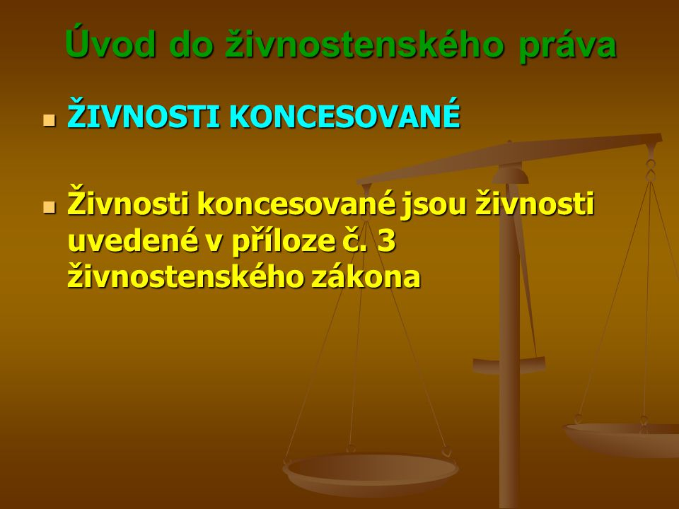 Úvod do živnostenského práva ŽIVNOSTI KONCESOVANÉ ŽIVNOSTI KONCESOVANÉ Živnosti koncesované jsou živnosti uvedené v příloze č. 3 živnostenského zákona