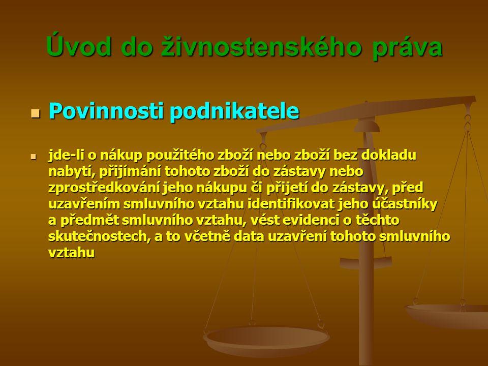 Úvod do živnostenského práva Povinnosti podnikatele Povinnosti podnikatele jde-li o nákup použitého zboží nebo zboží bez dokladu nabytí, přijímání toh