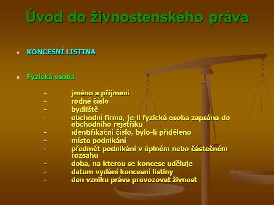 Úvod do živnostenského práva Úvod do živnostenského práva KONCESNÍ LISTINA KONCESNÍ LISTINA Fyzická osoba Fyzická osoba -jméno a příjmení -rodné číslo