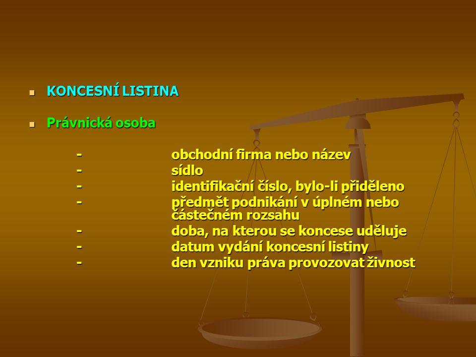 KONCESNÍ LISTINA KONCESNÍ LISTINA Právnická osoba Právnická osoba -obchodní firma nebo název -sídlo -identifikační číslo, bylo-li přiděleno -předmět p