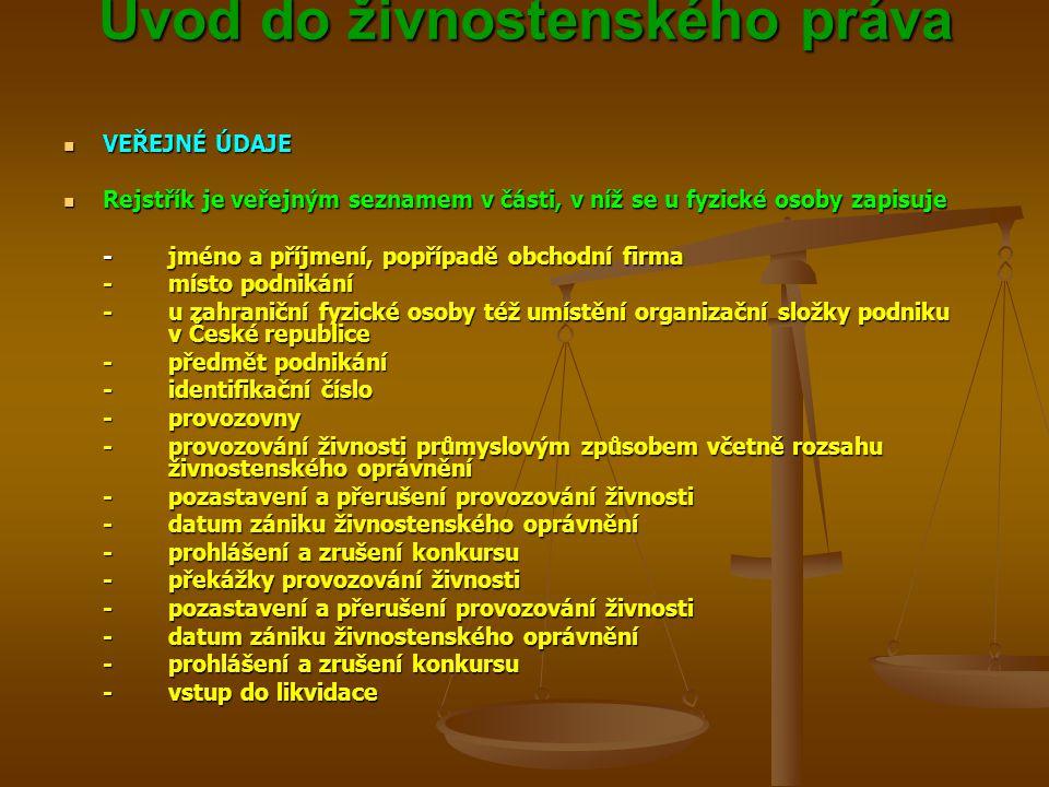 Úvod do živnostenského práva Úvod do živnostenského práva VEŘEJNÉ ÚDAJE VEŘEJNÉ ÚDAJE Rejstřík je veřejným seznamem v části, v níž se u fyzické osoby