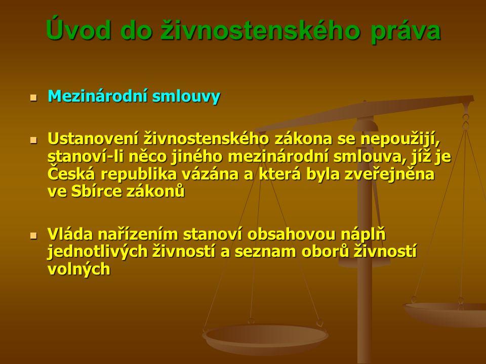Úvod do živnostenského práva Úvod do živnostenského práva Mezinárodní smlouvy Mezinárodní smlouvy Ustanovení živnostenského zákona se nepoužijí, stano