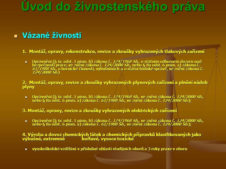 Úvod do živnostenského práva Úvod do živnostenského práva Vázané živnosti Vázané živnosti 1. Montáž, opravy, rekonstrukce, revize a zkoušky vyhrazenýc