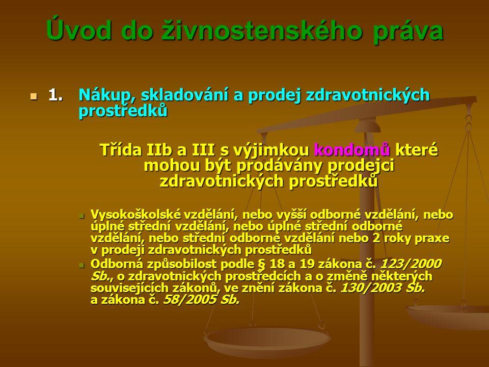 Úvod do živnostenského práva Úvod do živnostenského práva 1.Nákup, skladování a prodej zdravotnických prostředků 1.Nákup, skladování a prodej zdravotn