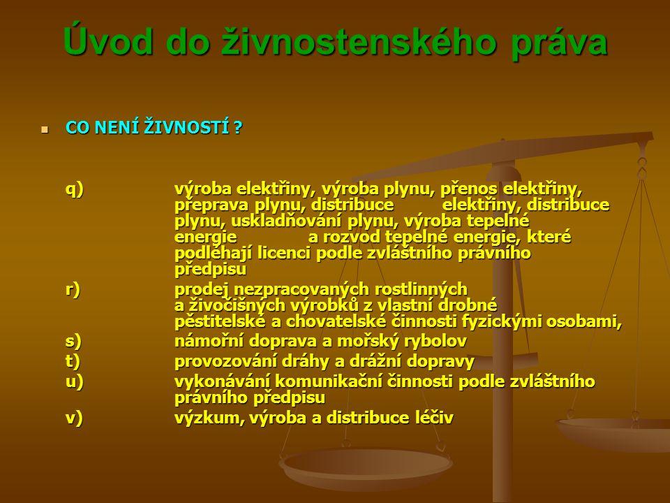 Úvod do živnostenského práva Úvod do živnostenského práva CO NENÍ ŽIVNOSTÍ ? CO NENÍ ŽIVNOSTÍ ? q)výroba elektřiny, výroba plynu, přenos elektřiny, př