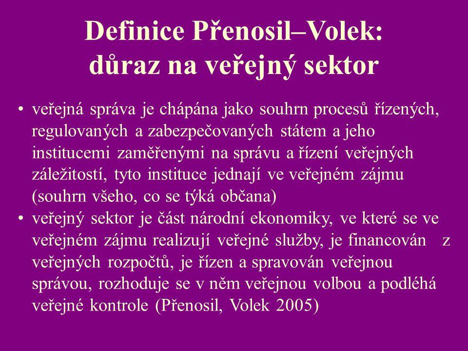 Definice Přenosil–Volek: důraz na veřejný sektor veřejná správa je chápána jako souhrn procesů řízených, regulovaných a zabezpečovaných státem a jeho