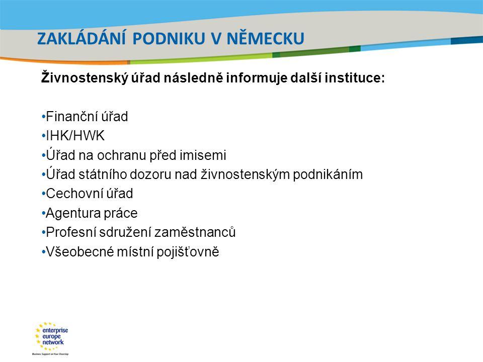 Title of the presentation | Date |‹#› ZAKLÁDÁNÍ PODNIKU V NĚMECKU Živnostenský úřad následně informuje další instituce: Finanční úřad IHK/HWK Úřad na