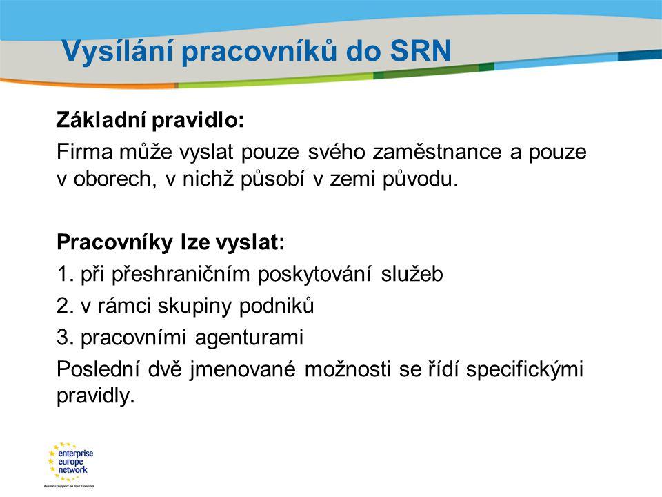 Title of the presentation | Date |‹#› Vysílání pracovníků do SRN Základní pravidlo: Firma může vyslat pouze svého zaměstnance a pouze v oborech, v nic