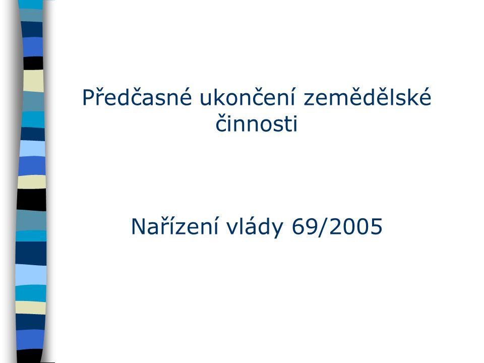 Předčasné ukončení zemědělské činnosti Nařízení vlády 69/2005