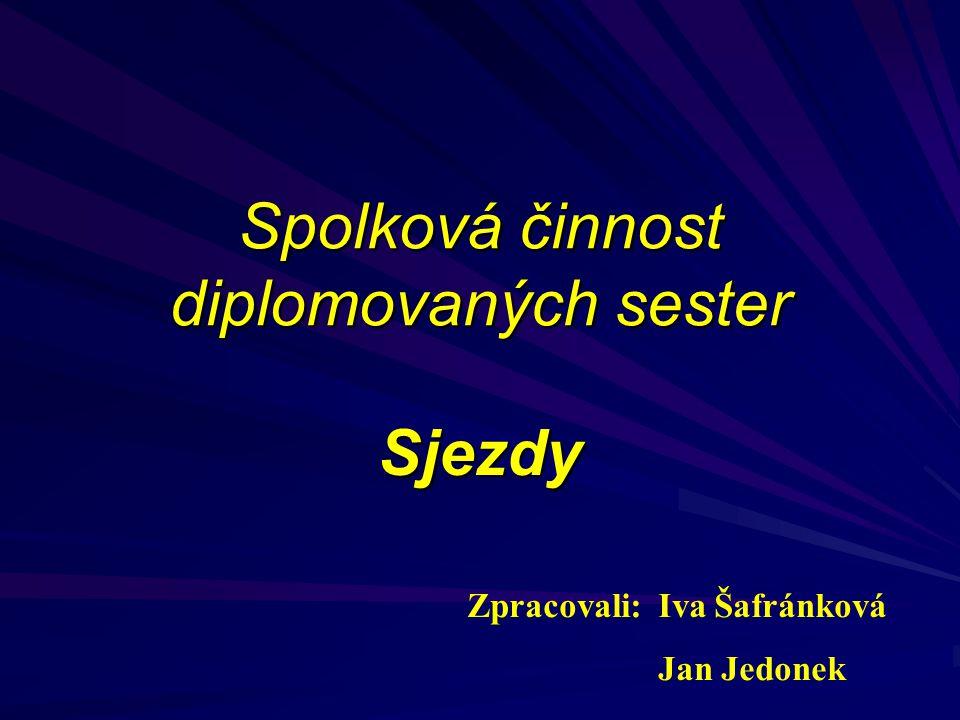 Spolková činnost diplomovaných sester Sjezdy Zpracovali: Iva Šafránková Jan Jedonek