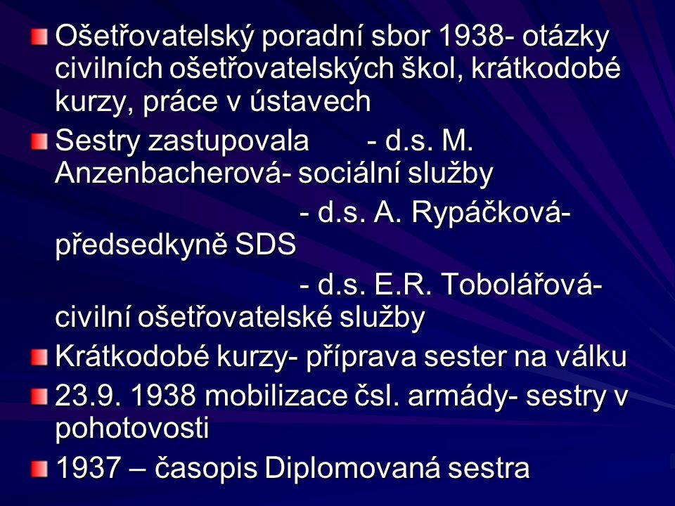 Ošetřovatelský poradní sbor 1938- otázky civilních ošetřovatelských škol, krátkodobé kurzy, práce v ústavech Sestry zastupovala- d.s. M. Anzenbacherov