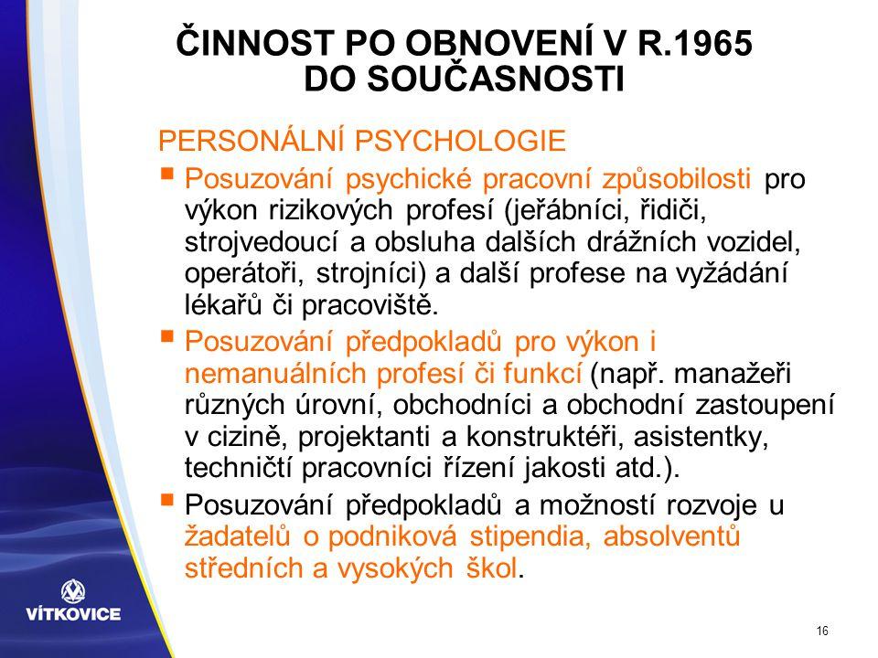 16 PERSONÁLNÍ PSYCHOLOGIE  Posuzování psychické pracovní způsobilosti pro výkon rizikových profesí (jeřábníci, řidiči, strojvedoucí a obsluha dalších drážních vozidel, operátoři, strojníci) a další profese na vyžádání lékařů či pracoviště.