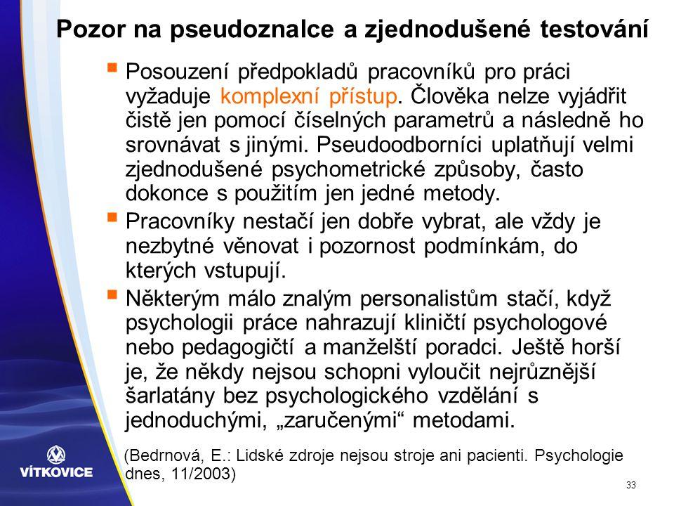 33 Pozor na pseudoznalce a zjednodušené testování  Posouzení předpokladů pracovníků pro práci vyžaduje komplexní přístup.