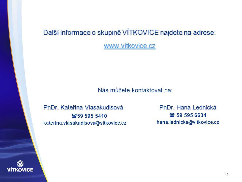 44 Další informace o skupině VÍTKOVICE najdete na adrese: www.vitkovice.cz www.vitkovice.cz PhDr.