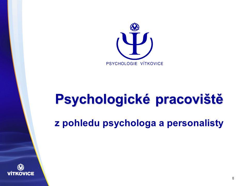 8 Psychologické pracoviště Psychologické pracoviště z pohledu psychologa a personalisty