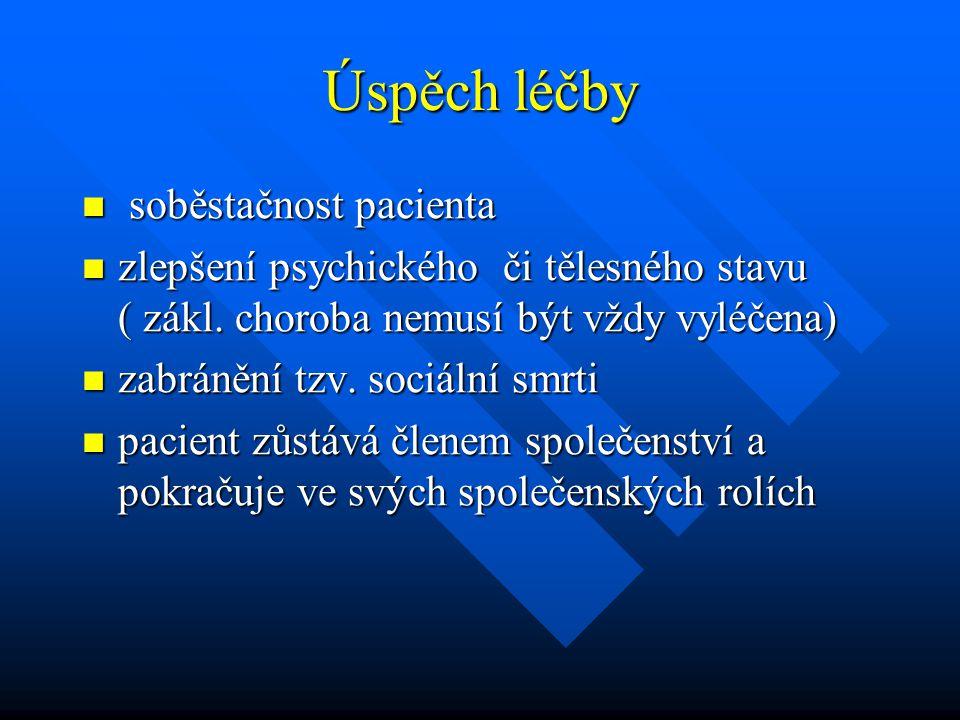 Úspěch léčby soběstačnost pacienta soběstačnost pacienta zlepšení psychického či tělesného stavu ( zákl. choroba nemusí být vždy vyléčena) zlepšení ps