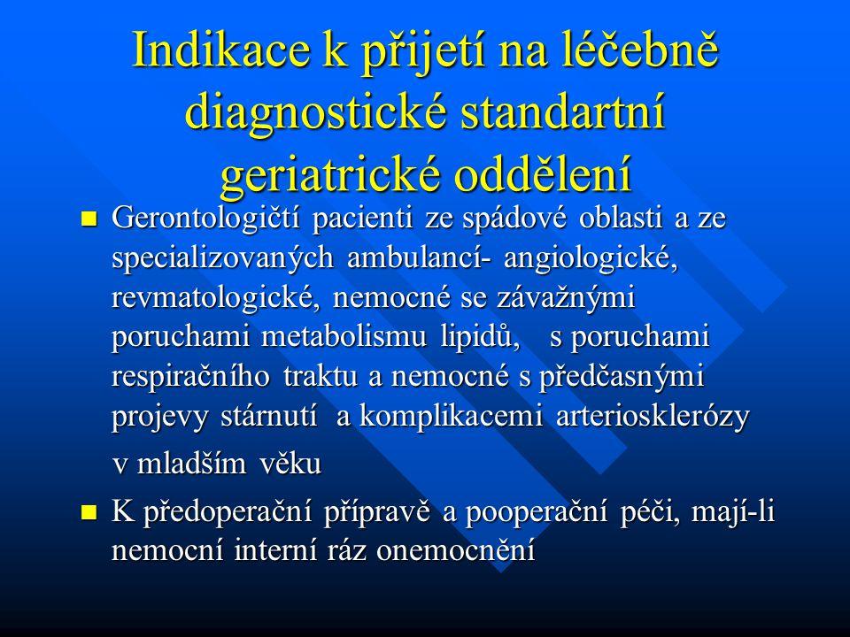 Indikace k přijetí na léčebně diagnostické standartní geriatrické oddělení Gerontologičtí pacienti ze spádové oblasti a ze specializovaných ambulancí-