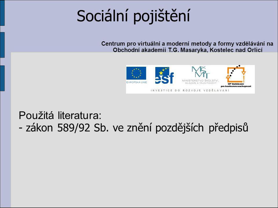 Sociální pojištění Použitá literatura: - zákon 589/92 Sb.