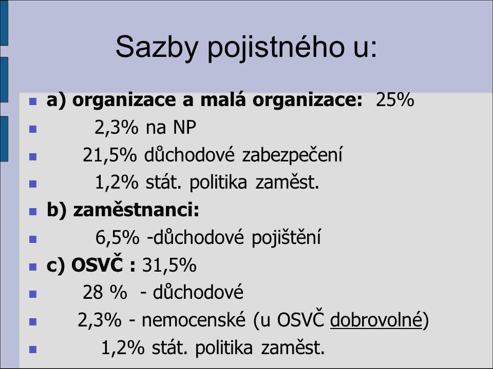 Sazby pojistného u: a) organizace a malá organizace: 25% 2,3% na NP 21,5% důchodové zabezpečení 1,2% stát.