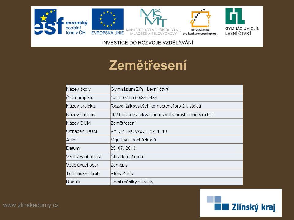 Zemětřesení www.zlinskedumy.cz Název školyGymnázium Zlín - Lesní čtvrť Číslo projektuCZ.1.07/1.5.00/34.0484 Název projektuRozvoj žákovských kompetencí