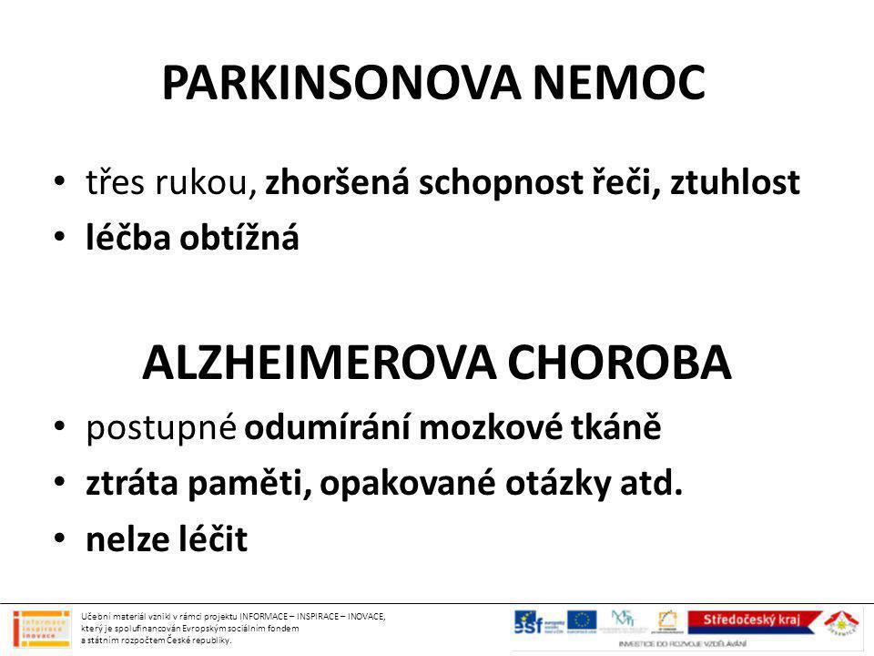 PARKINSONOVA NEMOC třes rukou, zhoršená schopnost řeči, ztuhlost léčba obtížná ALZHEIMEROVA CHOROBA postupné odumírání mozkové tkáně ztráta paměti, op