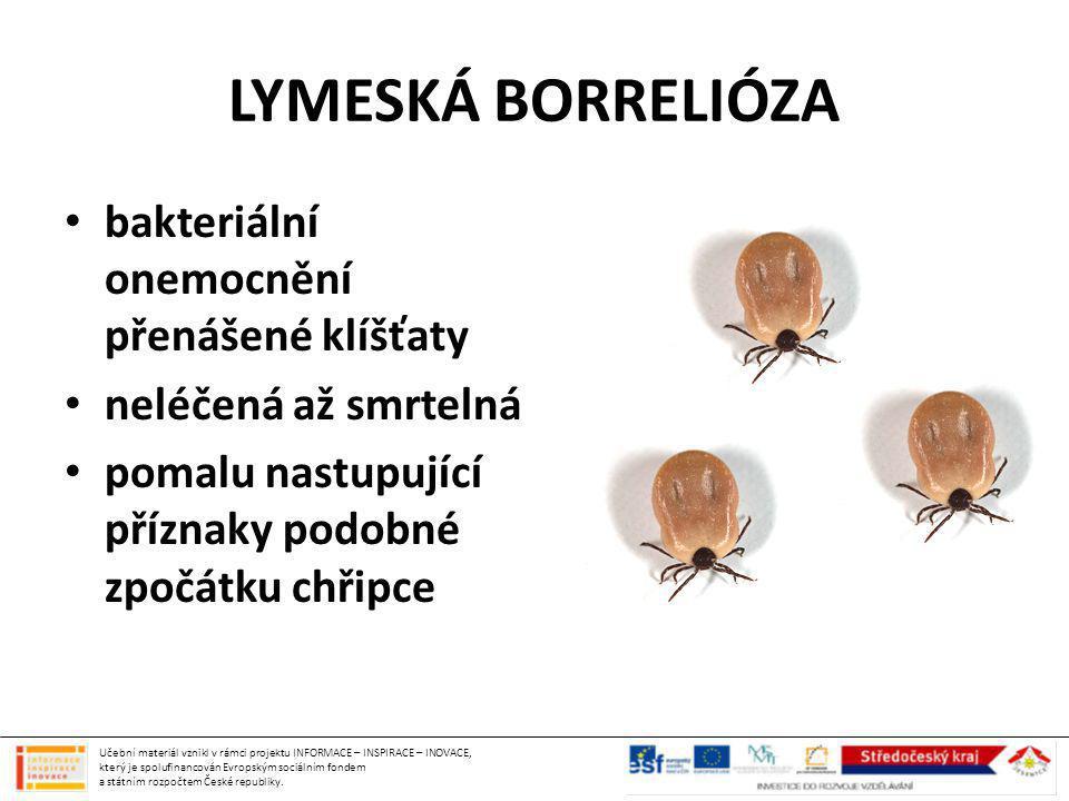 LYMESKÁ BORRELIÓZA bakteriální onemocnění přenášené klíšťaty neléčená až smrtelná pomalu nastupující příznaky podobné zpočátku chřipce Učební materiál