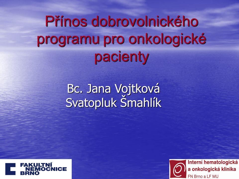 Přínos dobrovolnického programu pro onkologické pacienty Bc. Jana Vojtková Svatopluk Šmahlík