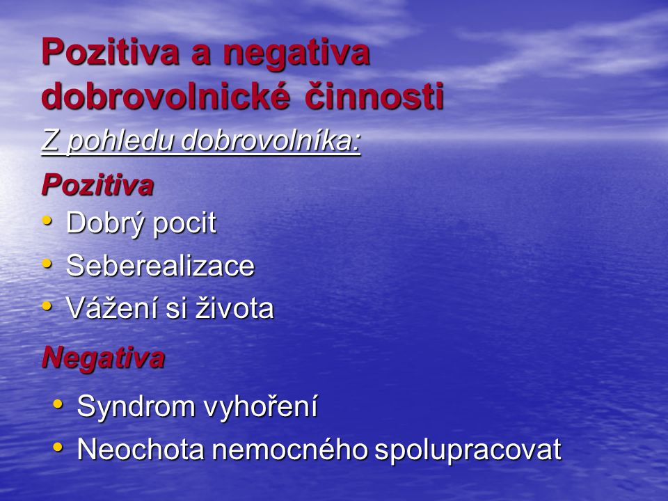 Pozitiva a negativa dobrovolnické činnosti Dobrý pocit Dobrý pocit Seberealizace Seberealizace Vážení si života Vážení si života Z pohledu dobrovolník