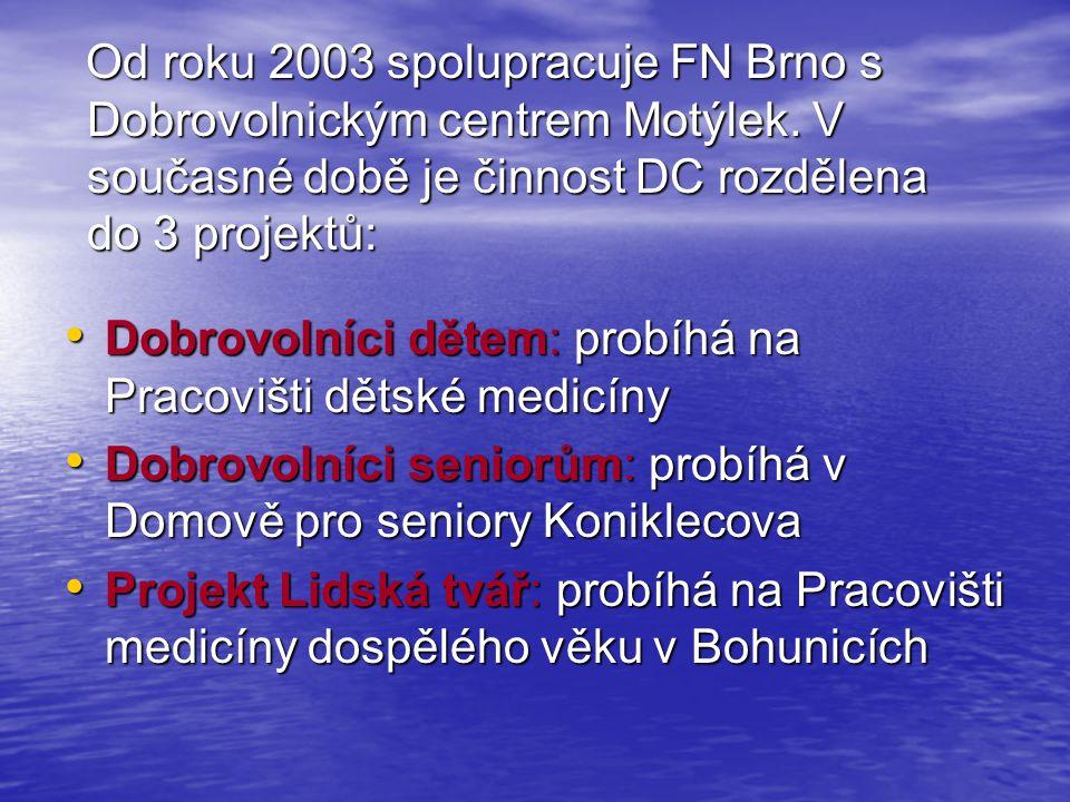 Od roku 2003 spolupracuje FN Brno s Dobrovolnickým centrem Motýlek. V současné době je činnost DC rozdělena do 3 projektů: Od roku 2003 spolupracuje F