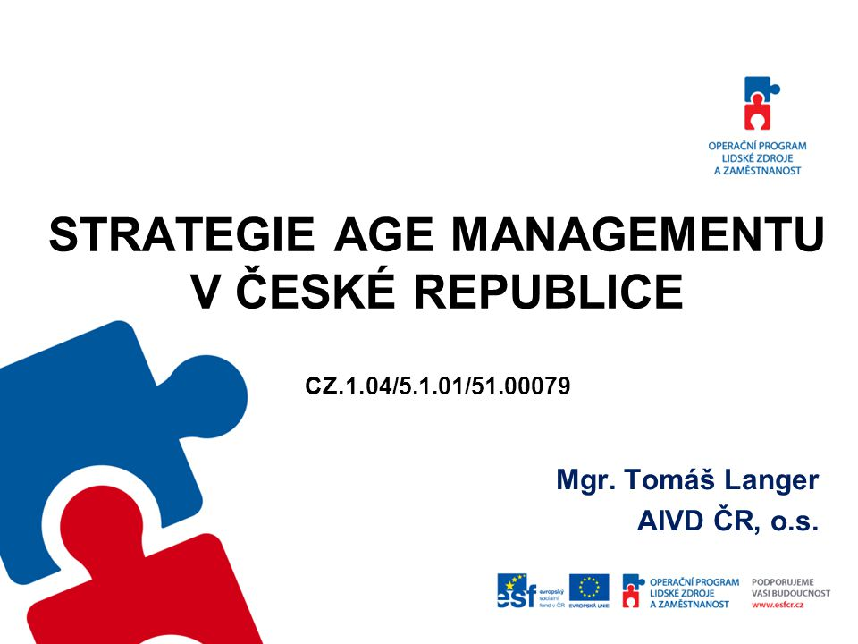 STRATEGIE AGE MANAGEMENTU V ČESKÉ REPUBLICE CZ.1.04/5.1.01/51.00079 Mgr. Tomáš Langer AIVD ČR, o.s.