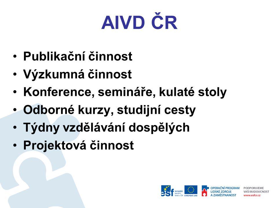 AIVD ČR Publikační činnost Výzkumná činnost Konference, semináře, kulaté stoly Odborné kurzy, studijní cesty Týdny vzdělávání dospělých Projektová činnost